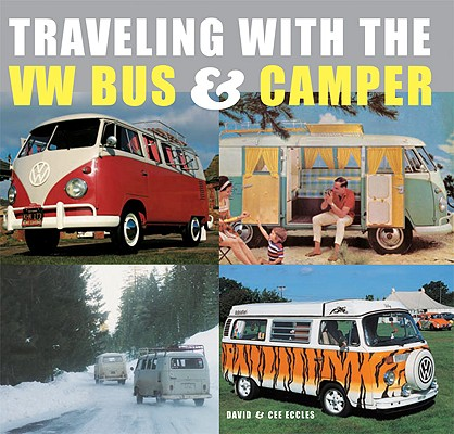 Traveling With the Vw Bus & Camper By Eccles, David/ Eccles, Cee/ Eccles, David (PHT)