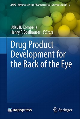 Drug Product Development for the Back of the Eye By Kompella, Uday B. (EDT)/ Edelhauser, Henry F. (EDT)