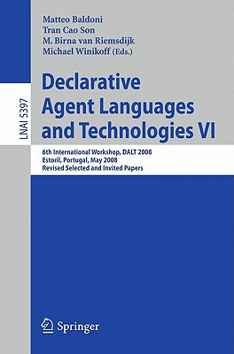 Declarative Agent Languages and Technologies VI By Baldoni, M. (EDT)/ Son, Tran Cao (EDT)/ Van Riemsdijk, M. Birna (EDT)/ Winikoff, Michael (EDT)